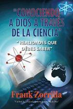 Conociendo a Dios a Trav�s de la Ciencia : Realidades que debes Saber by...