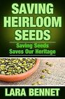 Saving Heirloom Seeds: Saving Seeds Saves Our Heritage by Lara Bennet (Paperback / softback, 2015)