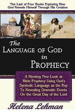 The Language of God in Prophecy, A Dynamic New Look at Bible Prophecy Using God'