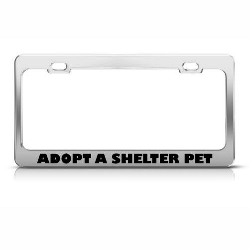 ADOPT A SHELTER PET DOG CAT Metal License Plate Frame Tag Holder Two Holes