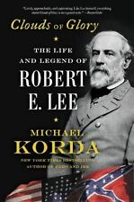 Clouds of Glory : The Life and Legend of Robert E. Lee by Michael Korda...