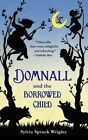 Domnall and The Borrowed Child by Sylvia Spruck Wrigley 9780765385314