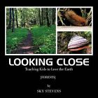 Looking Close: Teaching Kids to Love the Earth by Sky Stevens (Paperback, 2012)