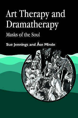 Art Therapy and Dramatherapy: Masks of the Soul (Art Therapies), Sue Jennings an