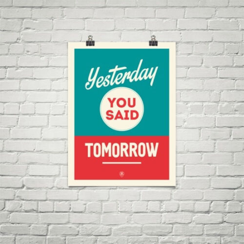 Yesterday you said tomorrow motivational poster