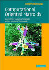 Computational Oriented Matroids: Equivalence Classes of Matrices Within a Natural Framework by Juergen Bokowski (Hardback, 2006)