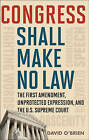 Congress Shall Make No Law: The First Amendment, Unprotected Expression, and the U.S. Supreme Court by David M. O'Brien (Hardback, 2010)