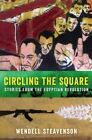 Circling the Square: Stories from the Egyptian Revolution by Wendell Steavenson (Hardback, 2015)