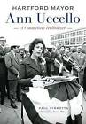 Hartford Mayor Ann Uccello:: A Connecticut Trailblazer by Paul Pirrotta (Paperback / softback, 2015)