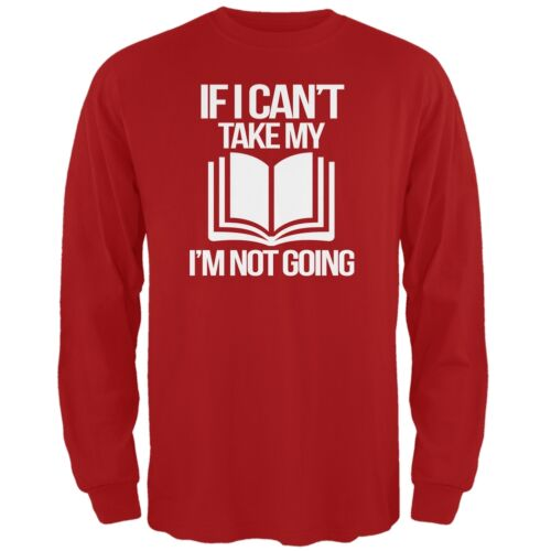 I/'m not Going Red Adult Long Sleeve T-Shirt If I Can/'t Take my Book