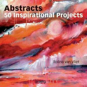Abstracts-50-Inspirational-Projects-by-Rolina-Van-Vliet-NEW-Book-FREE-amp-FAST