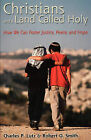 Christians and a Land Called Holy: How We Can Foster Justice, Peace and Hope by Robert O. Smith, Charles P. Lutz (Paperback, 2005)