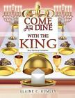 Come and Dine With The King by Elaine C Rumley 9781498402460 Paperback 2014