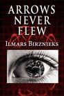Arrows Never Flew by Ilmars Birznieks (Paperback / softback, 2011)
