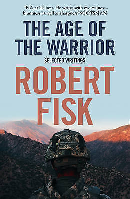 1 of 1 - TheAge of the Warrior Selected Writings by Fisk, Robert ( Author ) ON Mar-05-200