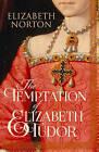 The Temptation of Elizabeth Tudor by Elizabeth Norton (Hardback, 2015)