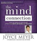 The Mind Connection: How the Thoughts You Choose Affect Your Mood, Behavior, and Decisions by Joyce Meyer (CD-Audio, 2015)