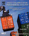 Multi-tier Application Programming with PHP: Practical Guide for Architects and Programmers by David Wall (Paperback, 2004)