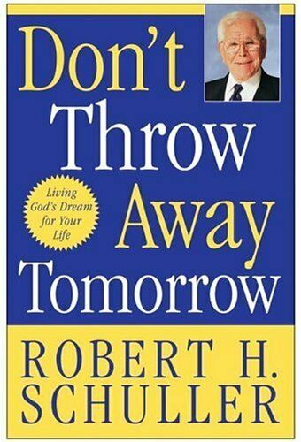 Don't Throw Away Tomorrow: Living God's Dream for Your Life,Robert H. Schuller