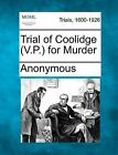 Trial of Coolidge (V.P.) for Murder by Anonymous (Paperback / softback, 2012)