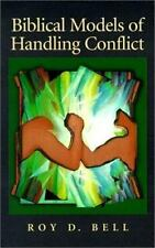 Biblical Models of Handling Conflict by Roy Bell (1994, Paperback, Reprint)