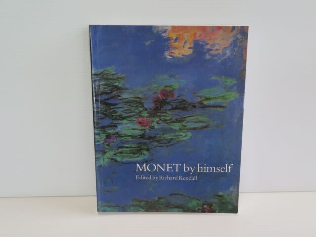 Monet by Himself: Paintings and Drawings, Pastels and Letters by Little, Brown B