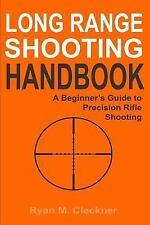 Long Range Shooting Handbook : The Complete Beginner's Guide to Precision Rifle Shooting by Ryan Cleckner (2016, Paperback)