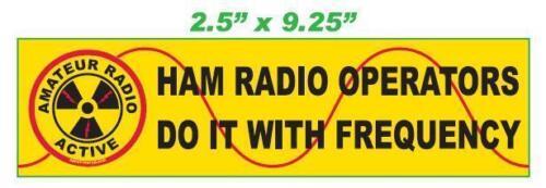Hams do it with frequency Ham Amateur Radio Bumper Sticker