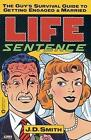 Life Sentence The Guy's Survival Guide to Getting Engaged and Married