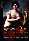 Madame De Stael: The First Modern Woman by Francine du Plessix Gray (Paperback, 2009)