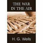 The War in the Air by H G Wells (Paperback / softback, 2013)