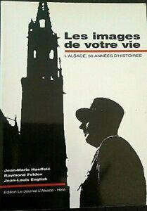 LES-IMAGES-DE-VOTRE-VIE-L-039-ALSACE-50-ANNEES-D-039-HISTOIRES-J-M-HAEFFELE