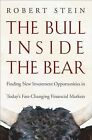 The Bull Inside the Bear: Finding New Investment Opportunities in Today's Fast-Changing Financial Markets by Robert Stein (Hardback, 2009)