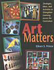 Art Matters: Strategies, Ideas, and Activities to Strengthen Learning Across the Curriculum by Eileen S. Prince (Paperback, 2001)
