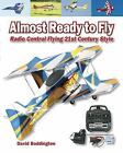 Almost Ready to Fly : Radio Control Flying 21st Century Style by David Boddington (2007, Paperback)