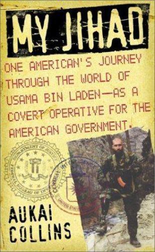 My Jihad: One American's Journey Through the World of Usama Bin Laden--as a Cov