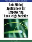 Data Mining Applications for Empowering Knowledge Societies by Hakikur Rahman (Hardback, 2008)