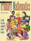 Teaching Primary Mathematics: A Guide for Newly Qualified and Student Teachers by Michelle Selinger, Mike Askew (Paperback, 1998)