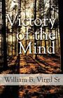 Victory of The Mind William B Virgil America Star Books Paperback 9781456030261