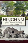 Hingham: Four Centuries of History by Ted Clarke (Paperback / softback, 2011)