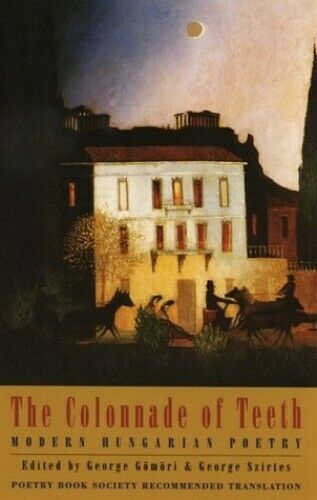 The Colonnade of Teeth: Modern Hungarian Poetry Paperback Book The Fast Free