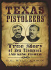 Texas Pistoleers:: The True Story of Ben Thompson and King Fisher by Gr Williamson, G R Williamson, Ron Williamson (Paperback / softback, 2010)