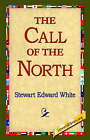 The Call of the North by Stewart Edward White (Paperback / softback, 2005)