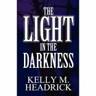 The Light in the Darkness by Kelly M Headrick (Paperback / softback, 2011)