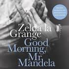 Good Morning, Mr. Mandela by Zelda La Grange (CD-Audio, 2014)