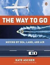 The Way to Go: Moving by Sea, Land, and Air by Ascher, Kate