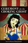 Ceremony for the Choking Ghost by Karen Finneyfrock (Paperback, 2010)