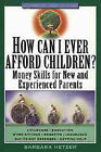 How Can I Ever Afford Children?: Money Skills for New and Experienced Parents by Barbara Hetzer (Paperback, 1998)