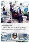 Gottes Häuser in Königsberg. Band 1: Kirchen, Kapellen und Synagogen bis 1945 von Heinz D. Rainer Ney (2015, Taschenbuch)