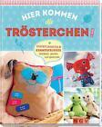 Hier kommen die Trösterchen von Rabea Rauer, Petra Hoffmann, Claudia Huboi und Yvonne Reidelbach (2014, Gebundene Ausgabe)